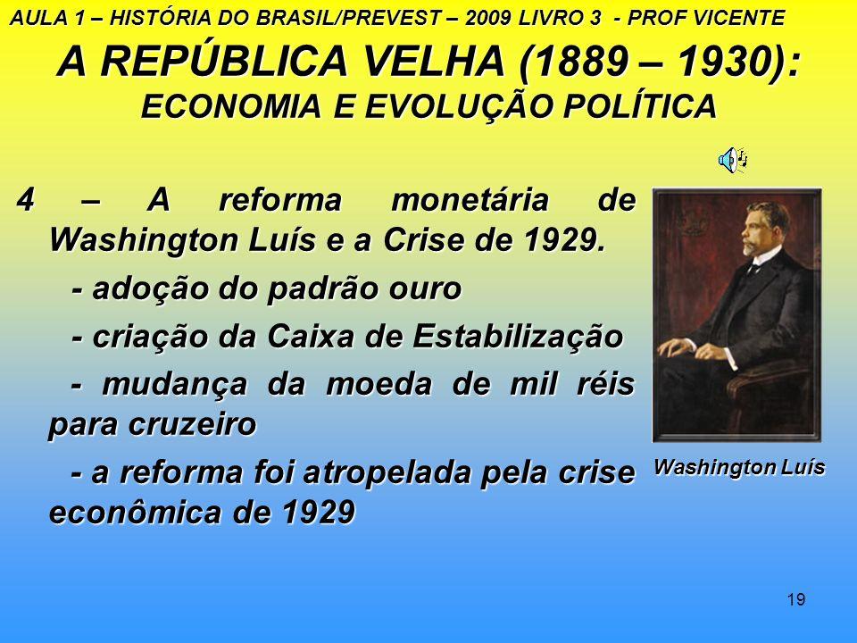 18 A REPÚBLICA VELHA (1889-1930): ECONOMIA E EVOLUÇÃO POLÍTICA 1.A presidência de Nilo Peçanha - o café-com-leite derramado. - o café-com-leite derram