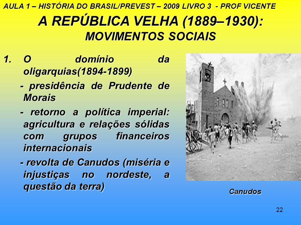 21 A REPÚBLICA VELHA (1889-1930 ) ECONOMIA E EVOLUÇÃO POLÍTICA 1.Etapas da evolução. - Domínio das oligarquias (1894- 1909); - Primeiros Abalos do Reg