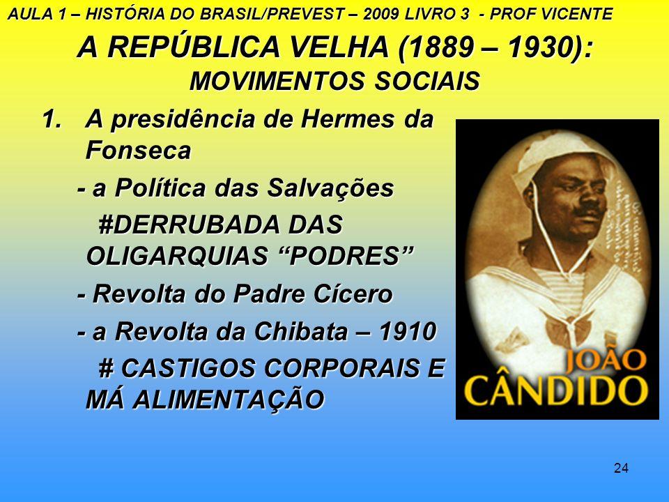 23 A REPÚBLICA VELHA (1889-1930): MOVIMENTOS SOCIAIS A presidência de Rodrigues AlvesA presidência de Rodrigues Alves 1. Reforma urbana e saneamento d