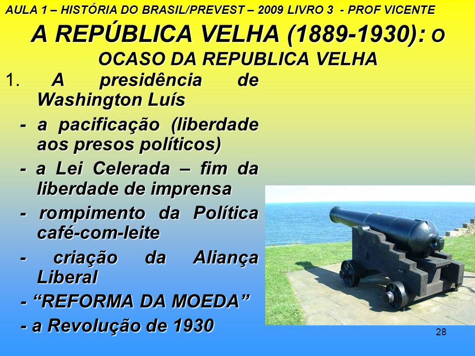 27 A REPUBLICA VELHA (1889-1930):MOVIMENTOS SOCIAIS 1.A presidência de Artur Bernardes - A Revolta Paulista de 1924. - A Revolta Paulista de 1924. - a