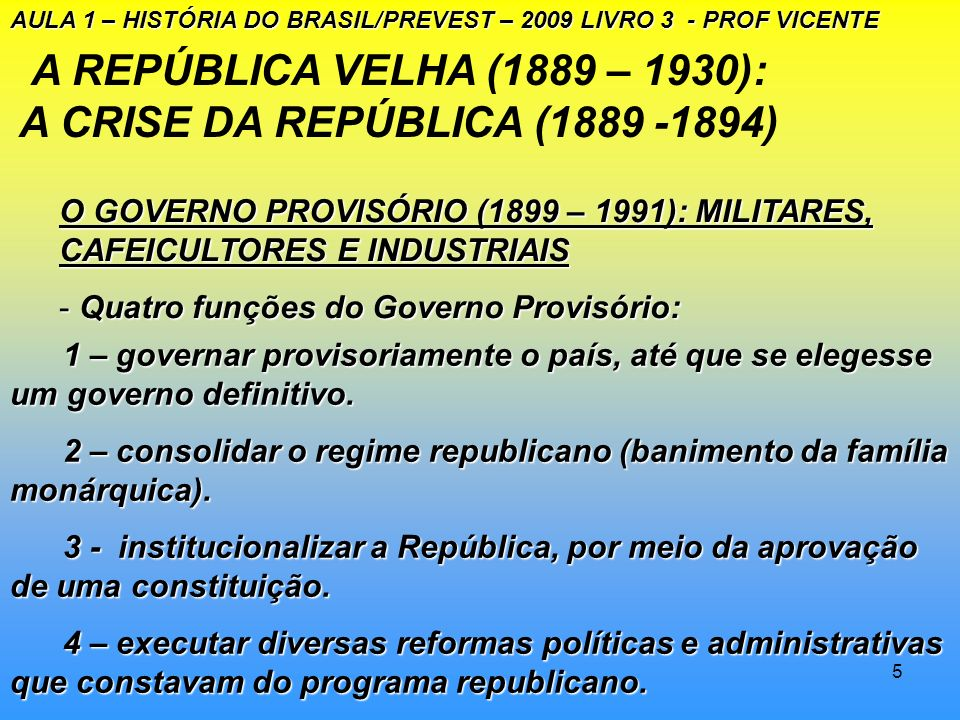 4 A REPÚBLICA VELHA (1889 – 1930): a Crise da República(1889-1894) A luta pelo poder.A luta pelo poder. Os cafeicultores, a classe média, MILITARES e