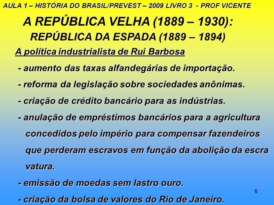 5 A REPÚBLICA VELHA (1889 – 1930): A CRISE DA REPÚBLICA (1889 -1894) AULA 1 – HISTÓRIA DO BRASIL/PREVEST – 2009 LIVRO 3 - PROF VICENTE O GOVERNO PROVI
