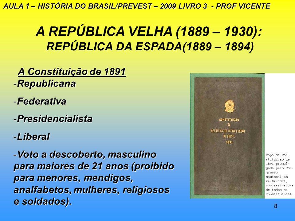 7 A REPÚBLICA VELHA (1889 – 1930) REPÚBLICA DA ESPADA (1889 -1894) AULA 1 – HISTÓRIA DO BRASIL/PREVEST – 2009 LIVRO 3 - PROF VICENTE O ENCILHAMENTO -