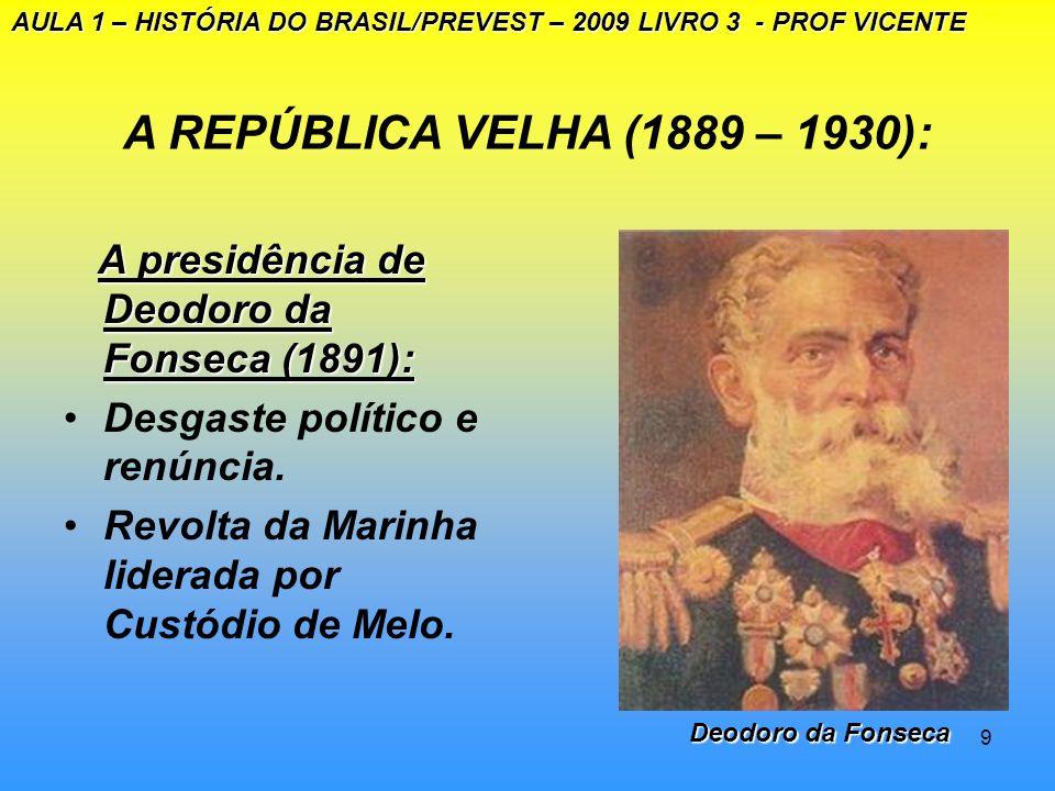 8 A REPÚBLICA VELHA (1889 – 1930): REPÚBLICA DA ESPADA(1889 – 1894) A Constituição de 1891 AULA 1 – HISTÓRIA DO BRASIL/PREVEST – 2009 LIVRO 3 - PROF V