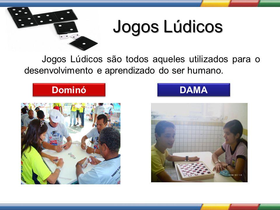 Dominó Jogos Lúdicos Jogos Lúdicos são todos aqueles utilizados para o desenvolvimento e aprendizado do ser humano. DAMA