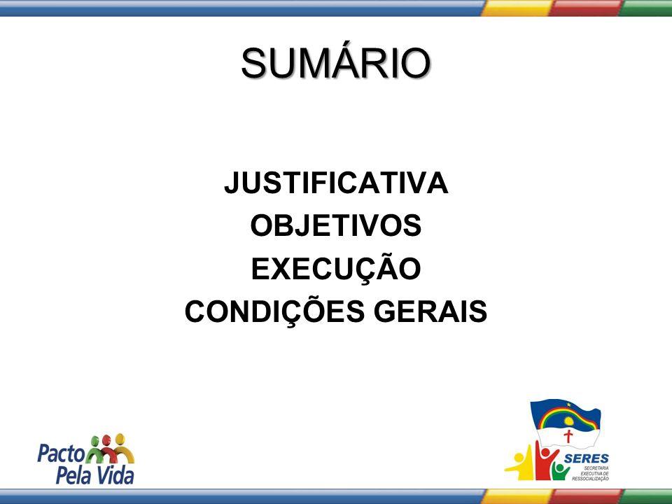 SUMÁRIO JUSTIFICATIVA OBJETIVOS EXECUÇÃO CONDIÇÕES GERAIS