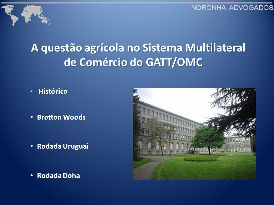 NORONHA ADVOGADOS A questão agrícola no Sistema Multilateral de Comércio do GATT/OMC Histórico Histórico Bretton Woods Bretton Woods Rodada Uruguai Ro