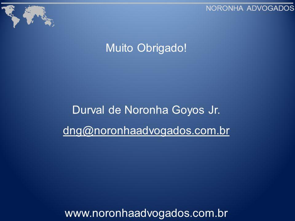 Muito Obrigado! Durval de Noronha Goyos Jr. dng@noronhaadvogados.com.br www.noronhaadvogados.com.br NORONHA ADVOGADOS