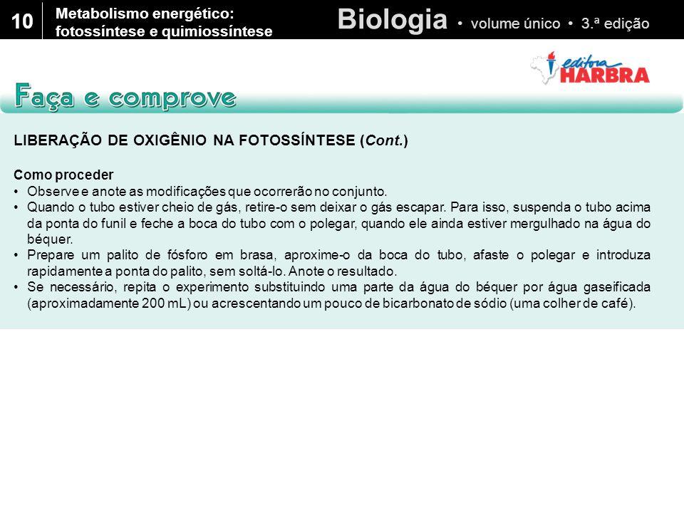 Biologia volume único 3.ª edição 10 LIBERAÇÃO DE OXIGÊNIO NA FOTOSSÍNTESE (Cont.) Como proceder Observe e anote as modificações que ocorrerão no conju