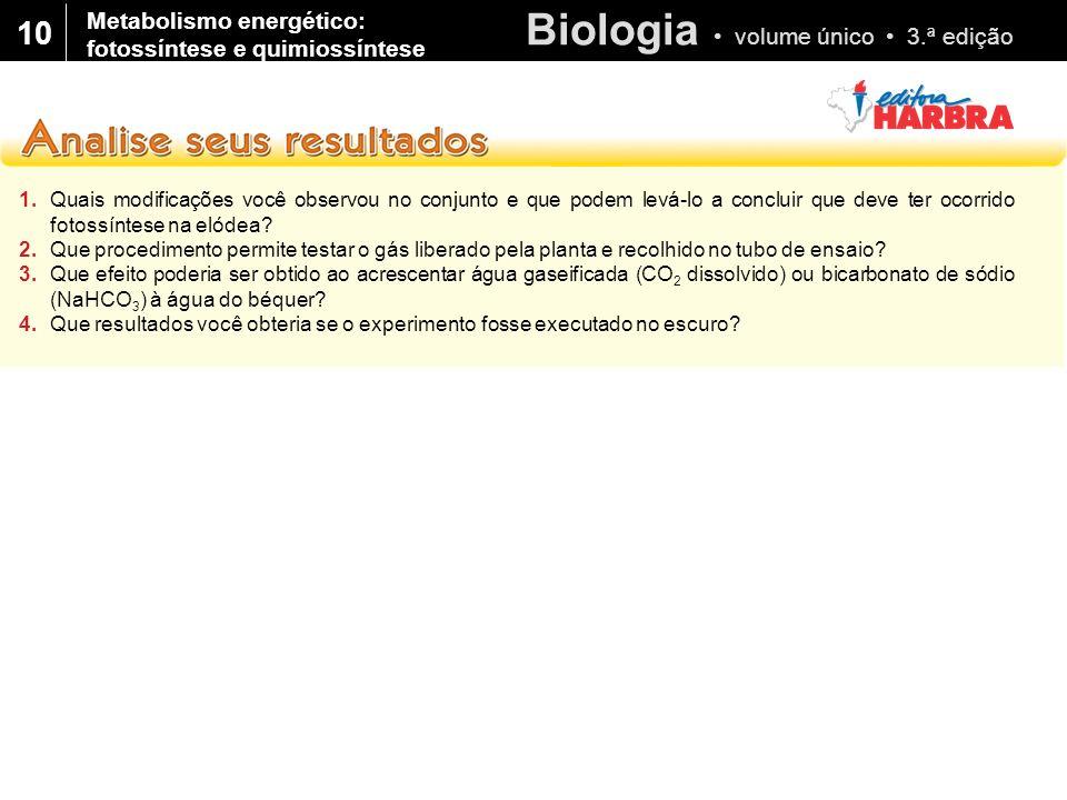 Biologia volume único 3.ª edição 10 1.Quais modificações você observou no conjunto e que podem levá-lo a concluir que deve ter ocorrido fotossíntese n