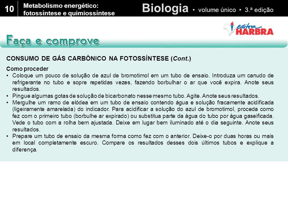 Biologia volume único 3.ª edição 10 CONSUMO DE GÁS CARBÔNICO NA FOTOSSÍNTESE (Cont.) Como proceder Coloque um pouco de solução de azul de bromotimol e