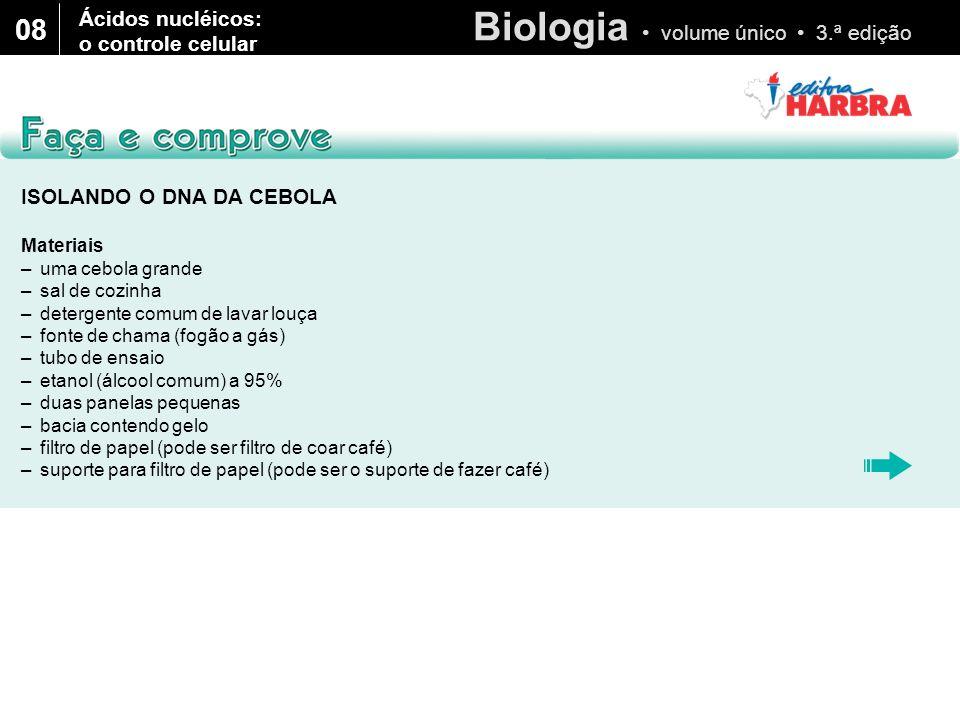 Biologia volume único 3.ª edição 08 ISOLANDO O DNA DA CEBOLA Materiais –uma cebola grande –sal de cozinha –detergente comum de lavar louça –fonte de c