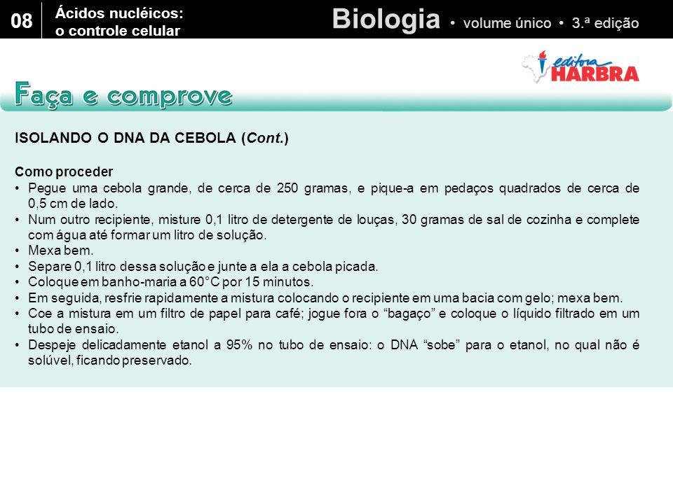 Biologia volume único 3.ª edição 08 ISOLANDO O DNA DA CEBOLA (Cont.) Como proceder Pegue uma cebola grande, de cerca de 250 gramas, e pique-a em pedaç