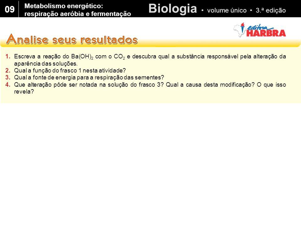 Biologia volume único 3.ª edição 09 1.Escreva a reação do Ba(OH) 2 com o CO 2 e descubra qual a substância responsável pela alteração da aparência das