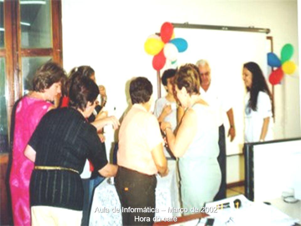 Aula de Informática – Março de 2002 Hora do café