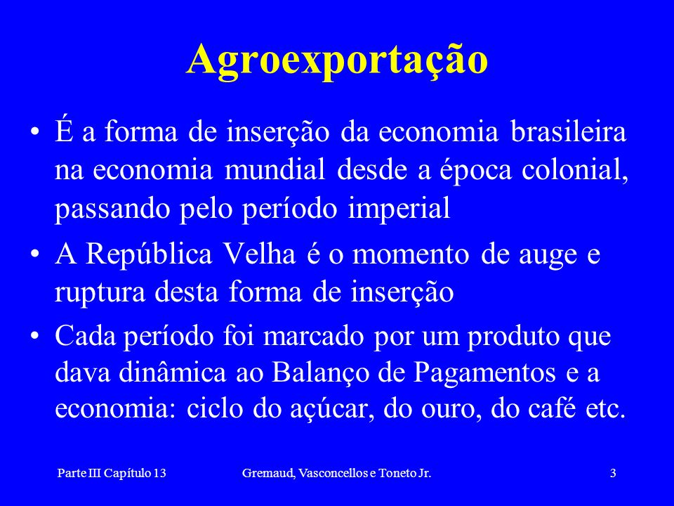 Parte III Capítulo 13Gremaud, Vasconcellos e Toneto Jr.14 A ação do governo e as crise da economia agroexportadora Possibilidades de ação do governo nos momentos de queda dos preços: A.
