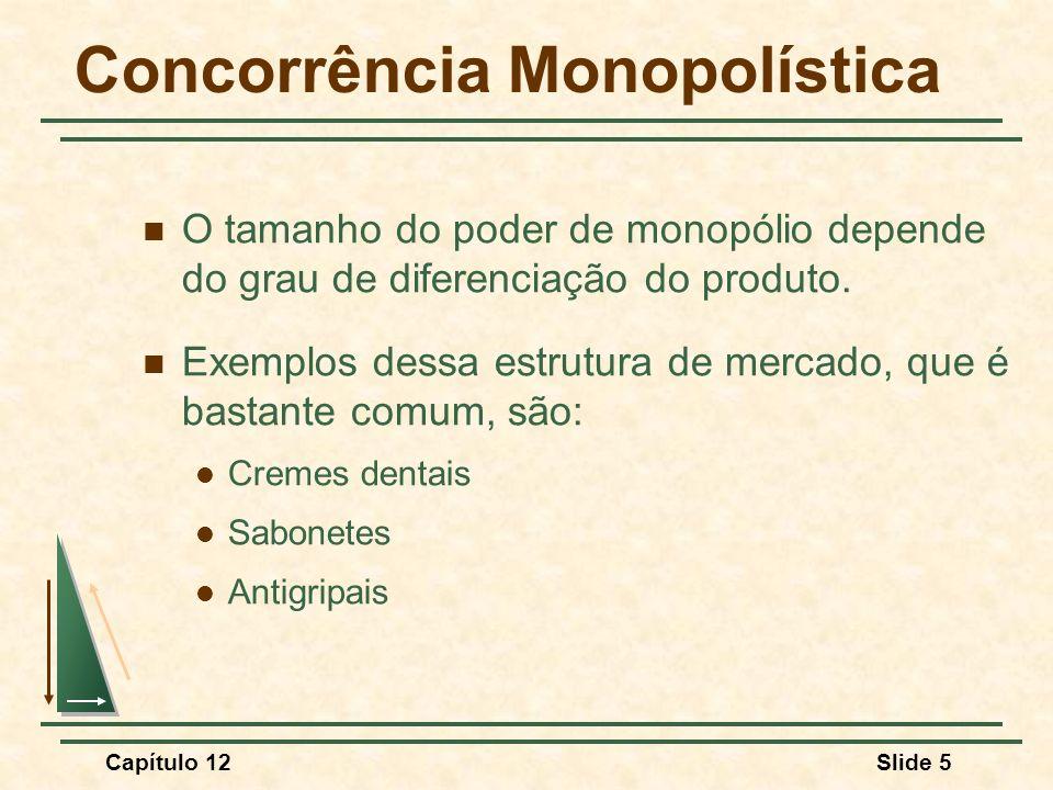 Capítulo 12Slide 96 Resumo Em um mercado monopolisticamente competitivo, as empresas concorrem por meio da venda de produtos diferenciados, que são altamente substituíveis uns pelos outros.