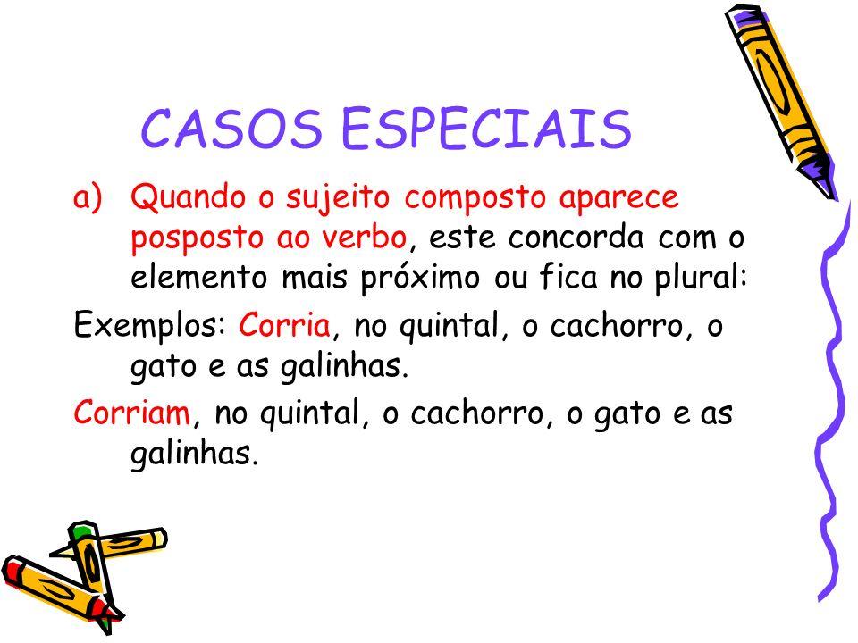 CASOS ESPECIAIS a)Quando o sujeito composto aparece posposto ao verbo, este concorda com o elemento mais próximo ou fica no plural: Exemplos: Corria,