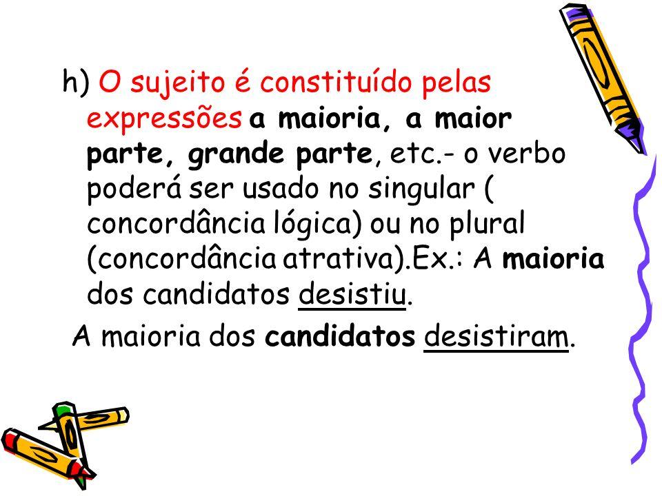 h) O sujeito é constituído pelas expressões a maioria, a maior parte, grande parte, etc.- o verbo poderá ser usado no singular ( concordância lógica)