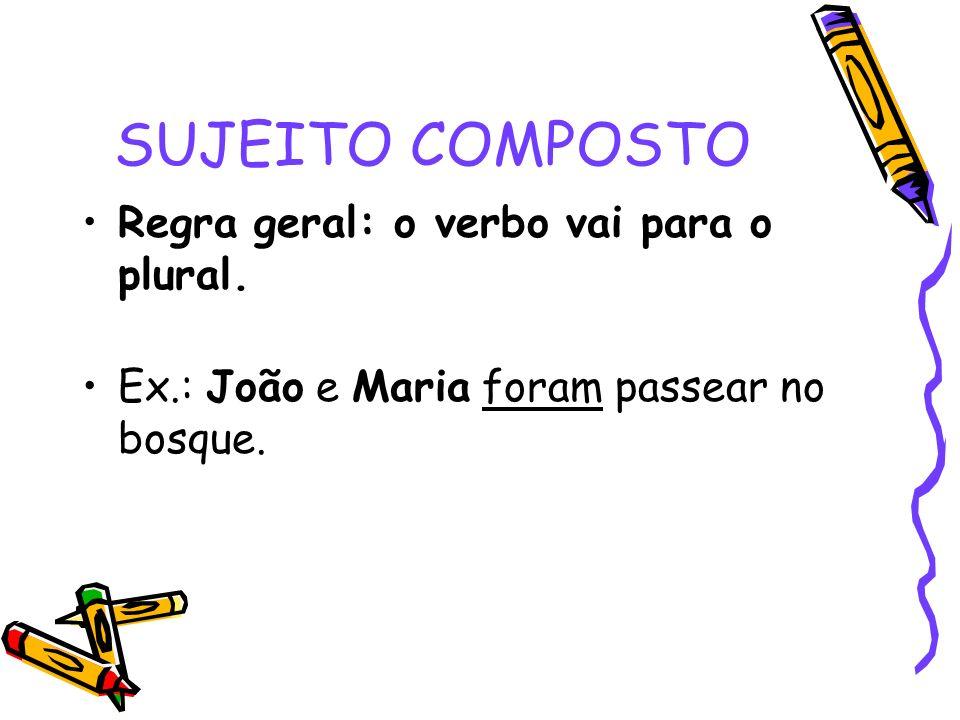 SUJEITO COMPOSTO Regra geral: o verbo vai para o plural. Ex.: João e Maria foram passear no bosque.