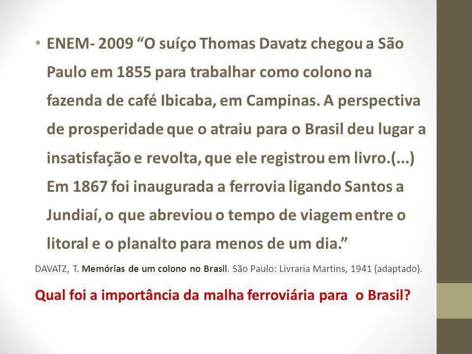 ENEM- 2009 O suíço Thomas Davatz chegou a São Paulo em 1855 para trabalhar como colono na fazenda de café Ibicaba, em Campinas. A perspectiva de prosp