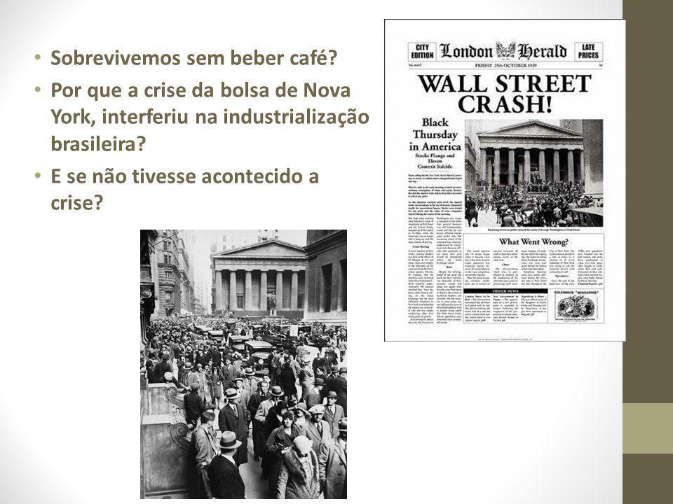 Sobrevivemos sem beber café? Por que a crise da bolsa de Nova York, interferiu na industrialização brasileira? E se não tivesse acontecido a crise?