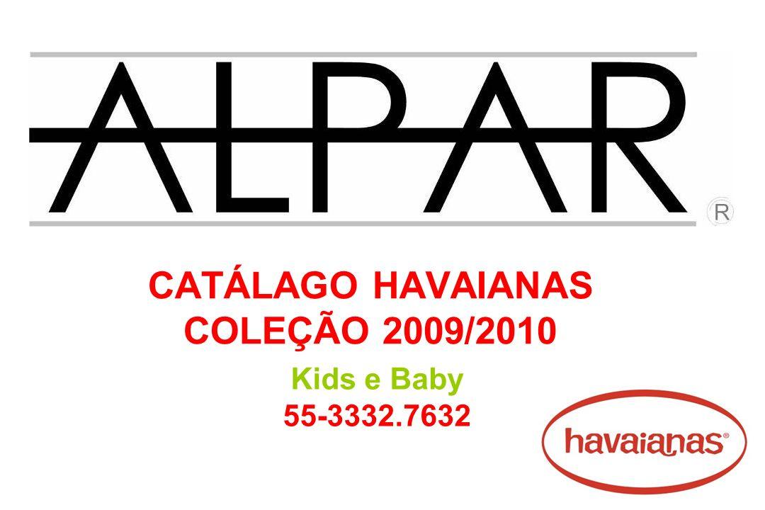 CATÁLAGO HAVAIANAS COLEÇÃO 2009/2010 Kids e Baby 55-3332.7632