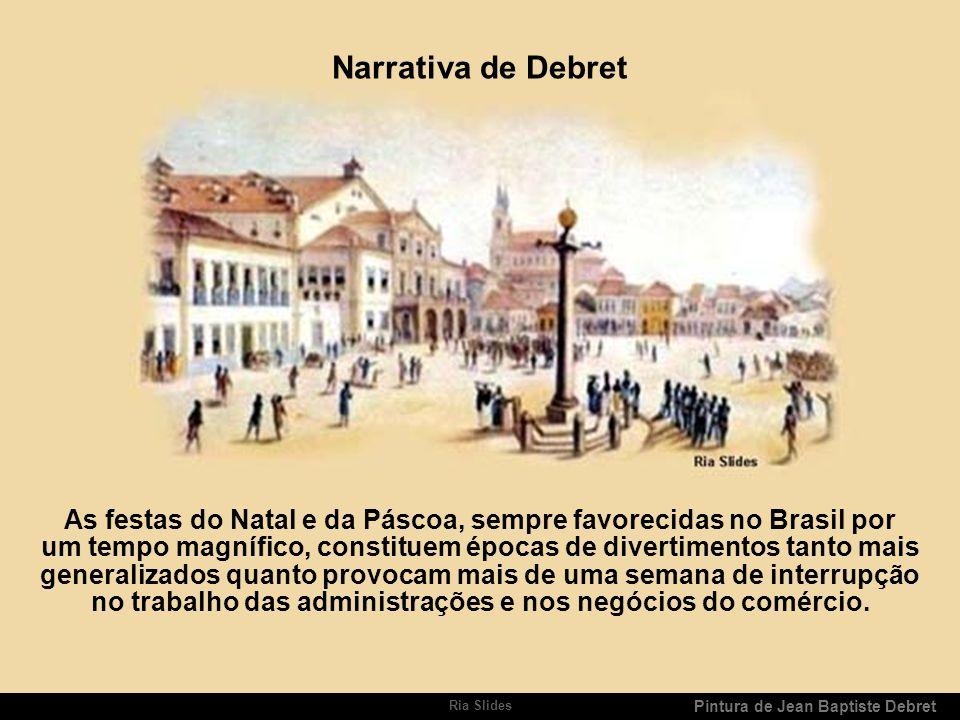 Ria Slides Pode-se ter uma idéia de como eram as comemorações do Natal na época do Império de D.Pedro I, através dos relatos de Jean Baptiste Debret n
