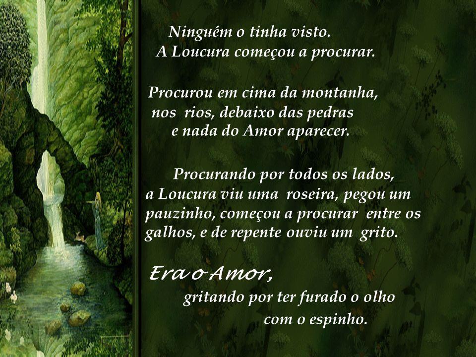 Quando estavam todos reunidos, a Curiosidade perguntou: -Onde está o Amor? http://www.eleniceamaralb.com.br