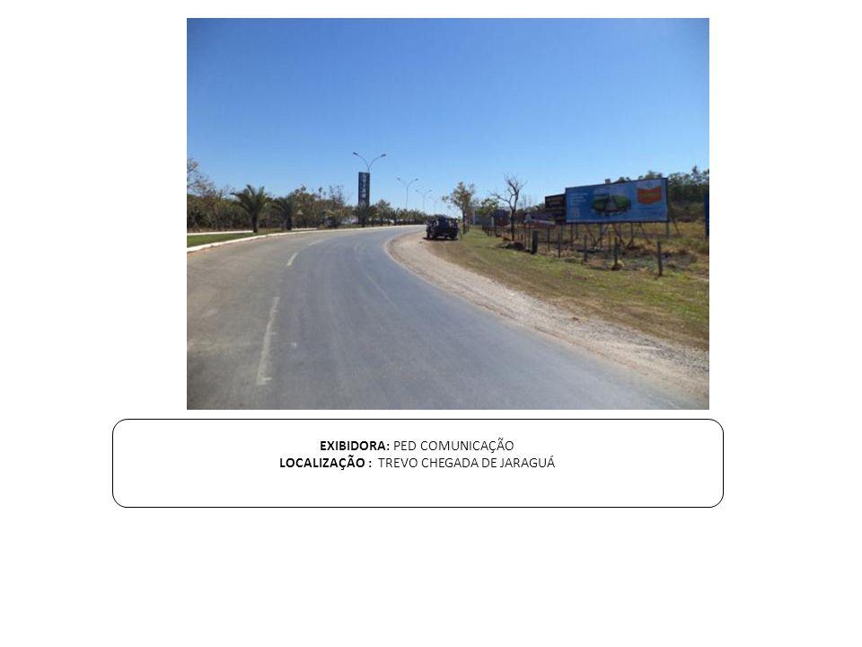 EXIBIDORA: PED COMUNICAÇÃO LOCALIZAÇÃO : TREVO CHEGADA DE JARAGUÁ