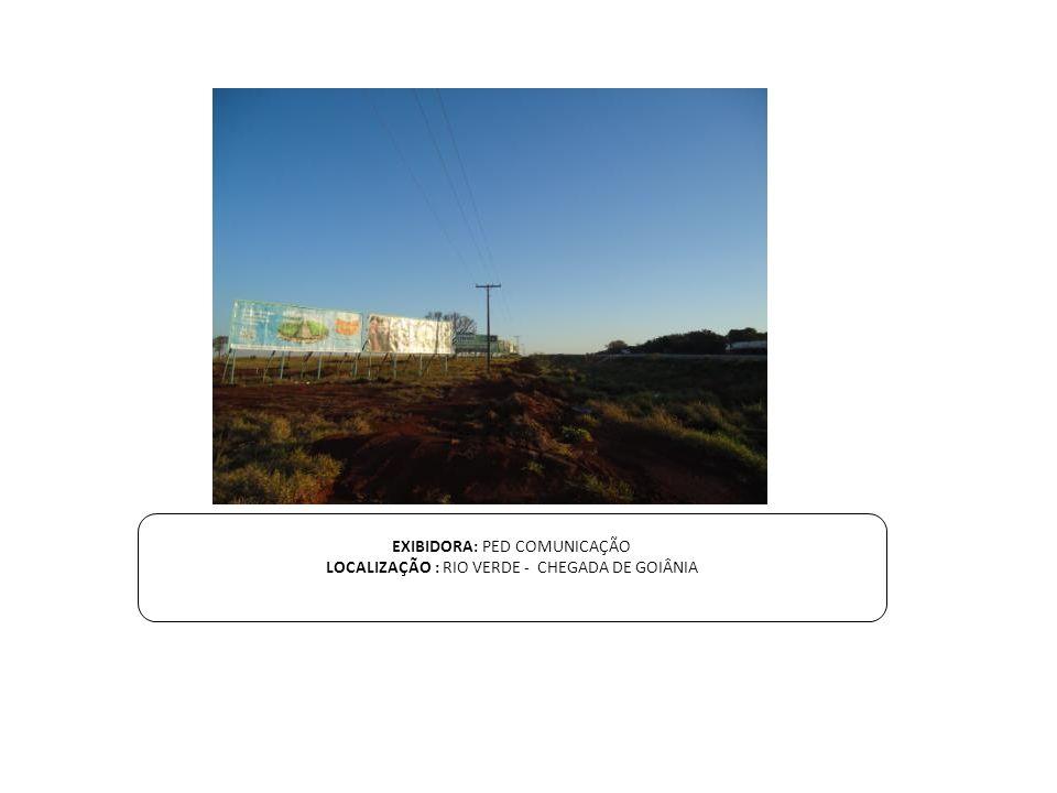 EXIBIDORA: PED COMUNICAÇÃO LOCALIZAÇÃO : RIO VERDE - CHEGADA DE GOIÂNIA