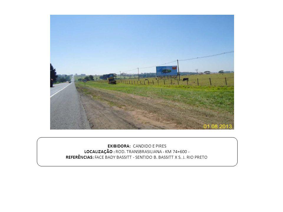 EXIBIDORA: CANDIDO E PIRES LOCALIZAÇÃO : ROD. TRANSBRASILIANA - KM 74+600 - REFERÊNCIAS: FACE BADY BASSITT - SENTIDO B. BASSITT X S. J. RIO PRETO
