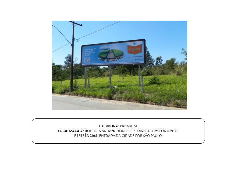 EXIBIDORA: PREMIUM LOCALIZAÇÃO : RODOVIA ANHANGUERA PRÓX. DINAGRO 2º CONJUNTO REFERÊNCIAS: ENTRADA DA CIDADE POR SÃO PAULO