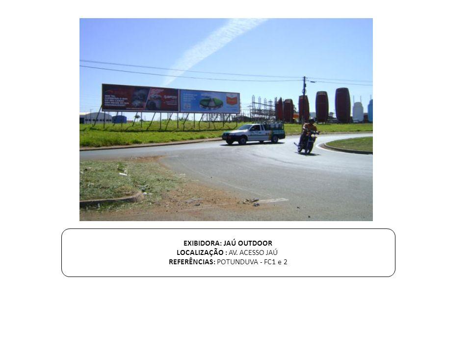 EXIBIDORA: JAÚ OUTDOOR LOCALIZAÇÃO : AV. ACESSO JAÚ REFERÊNCIAS: POTUNDUVA - FC1 e 2