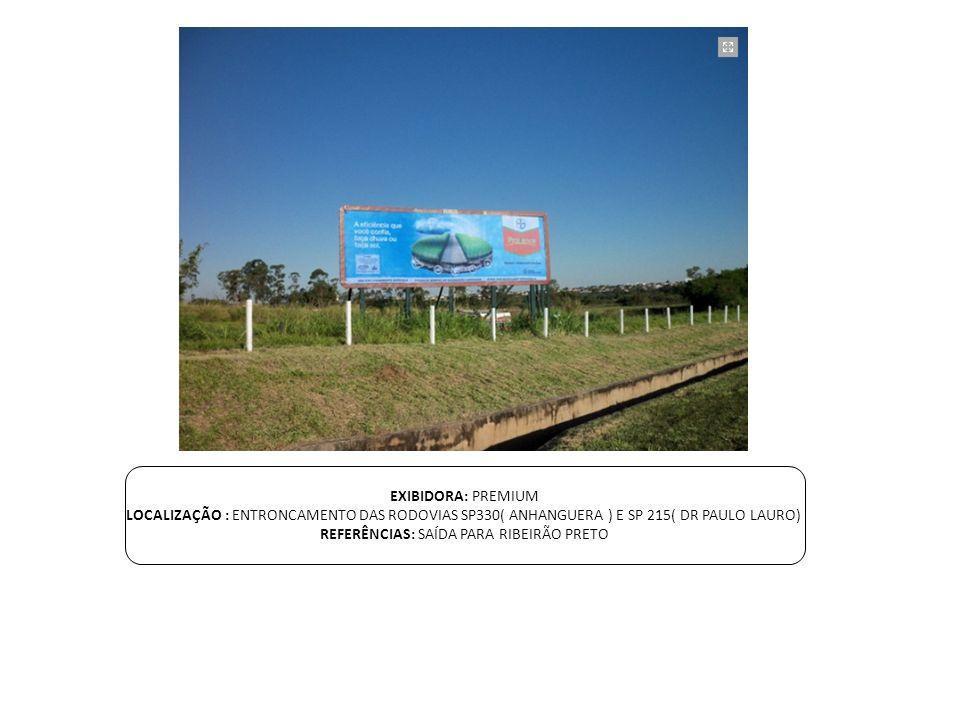 EXIBIDORA: PREMIUM LOCALIZAÇÃO : ENTRONCAMENTO DAS RODOVIAS SP330( ANHANGUERA ) E SP 215( DR PAULO LAURO) REFERÊNCIAS: SAÍDA PARA RIBEIRÃO PRETO