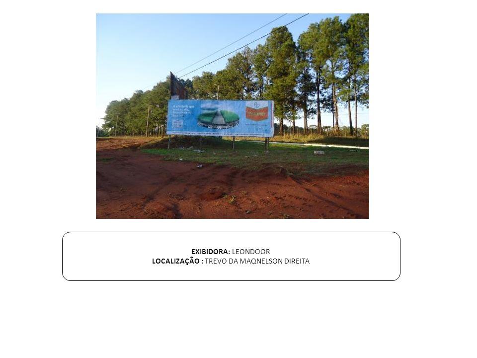 EXIBIDORA: LEONDOOR LOCALIZAÇÃO : TREVO DA MAQNELSON DIREITA