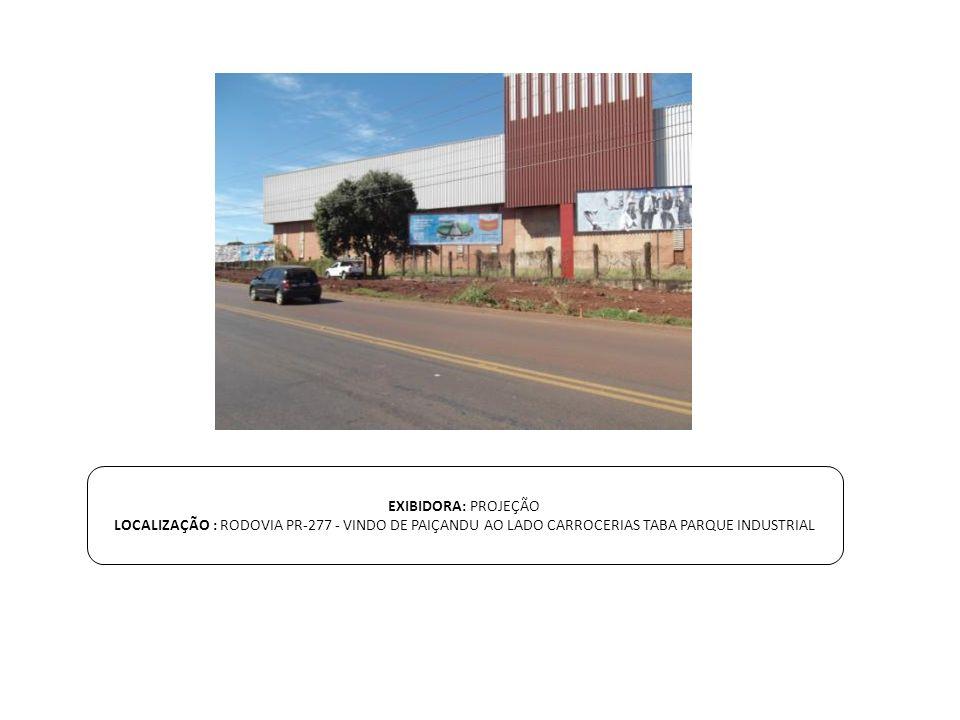 EXIBIDORA: PROJEÇÃO LOCALIZAÇÃO : RODOVIA PR-277 - VINDO DE PAIÇANDU AO LADO CARROCERIAS TABA PARQUE INDUSTRIAL