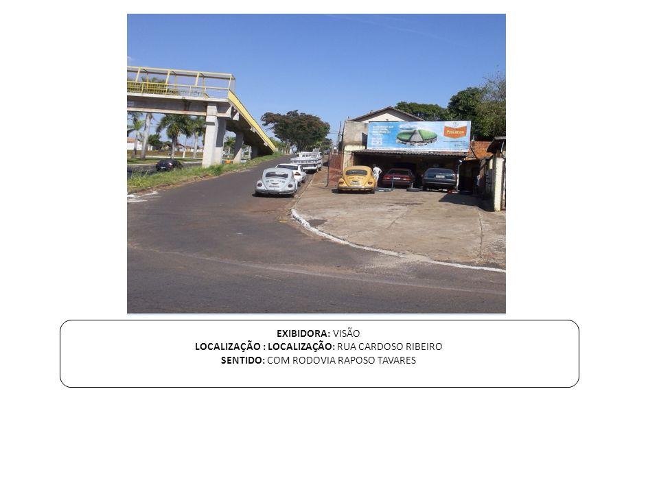 EXIBIDORA: VISÃO LOCALIZAÇÃO : LOCALIZAÇÃO: RUA CARDOSO RIBEIRO SENTIDO: COM RODOVIA RAPOSO TAVARES