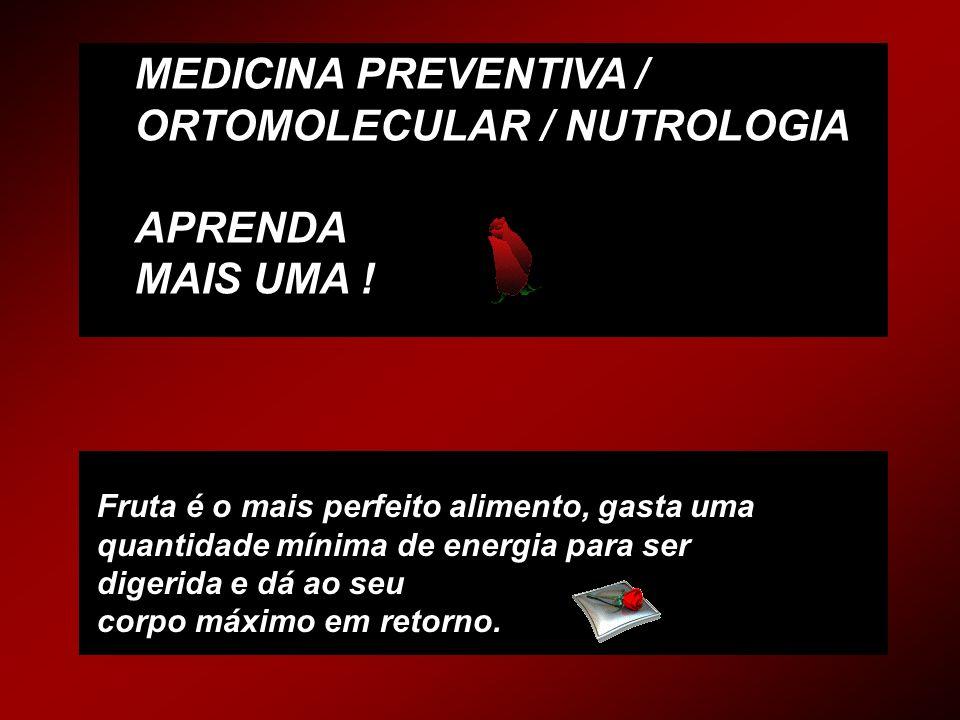 MEDICINA PREVENTIVA / ORTOMOLECULAR / NUTROLOGIA APRENDA MAIS UMA .