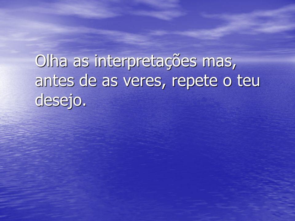 Olha as interpretações mas, antes de as veres, repete o teu desejo.