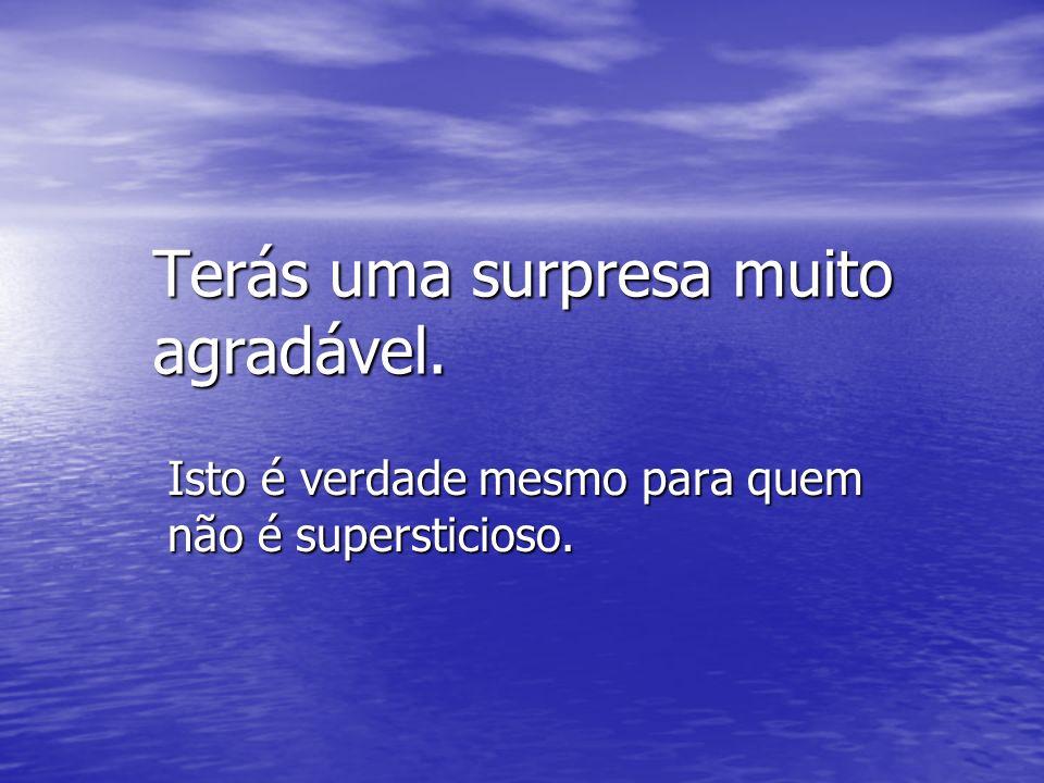 Terás uma surpresa muito agradável. Isto é verdade mesmo para quem não é supersticioso.
