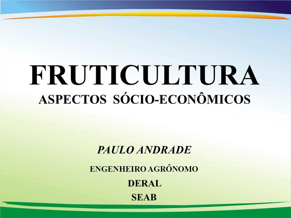 FRUTICULTURA ASPECTOS SÓCIO-ECONÔMICOS PAULO ANDRADE ENGENHEIRO AGRÔNOMO DERAL SEAB
