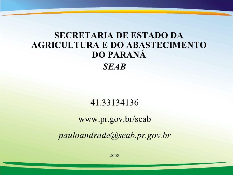 SECRETARIA DE ESTADO DA AGRICULTURA E DO ABASTECIMENTO DO PARANÁ SEAB 41.33134136 www.pr.gov.br/seab pauloandrade@seab.pr.gov.br 2008
