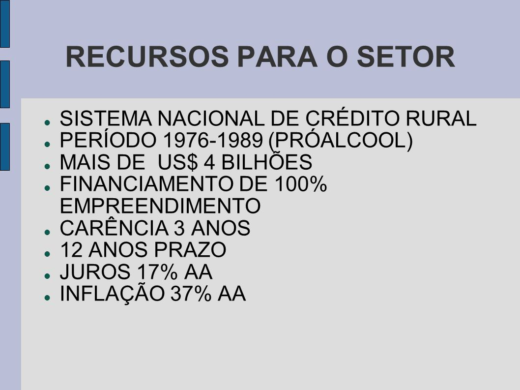 RECURSOS PARA O SETOR SISTEMA NACIONAL DE CRÉDITO RURAL PERÍODO 1976-1989 (PRÓALCOOL) MAIS DE US$ 4 BILHÕES FINANCIAMENTO DE 100% EMPREENDIMENTO CARÊN