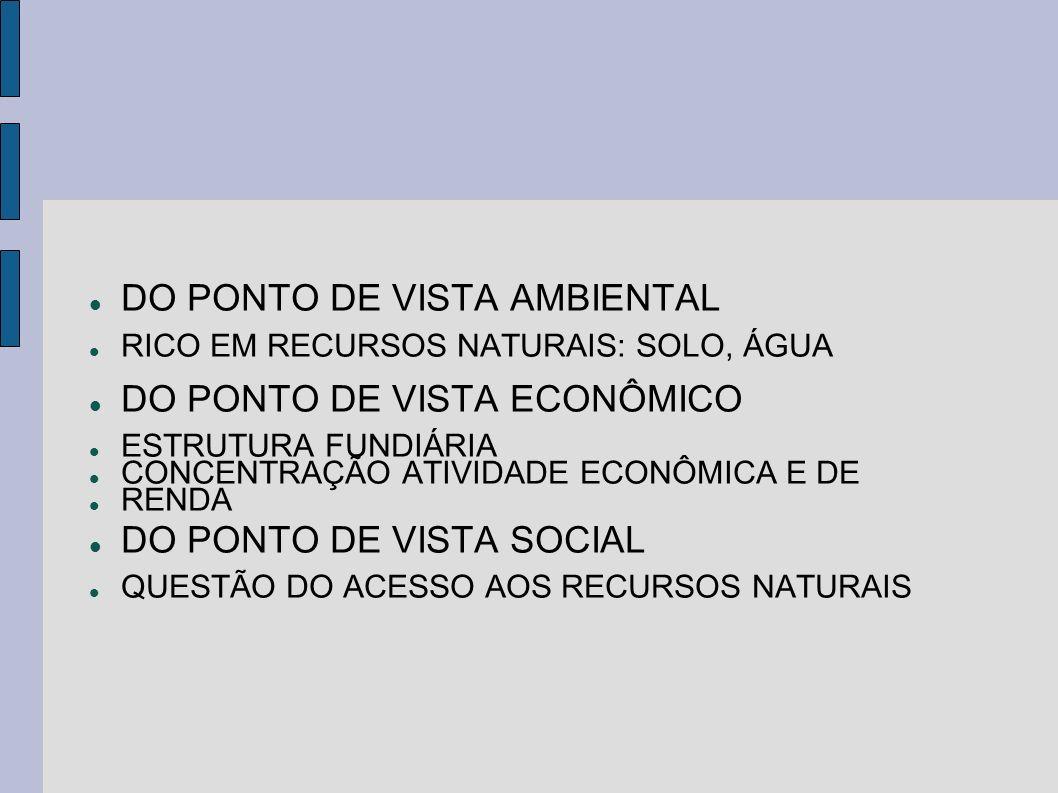DO PONTO DE VISTA AMBIENTAL RICO EM RECURSOS NATURAIS: SOLO, ÁGUA DO PONTO DE VISTA ECONÔMICO ESTRUTURA FUNDIÁRIA CONCENTRAÇÃO ATIVIDADE ECONÔMICA E D