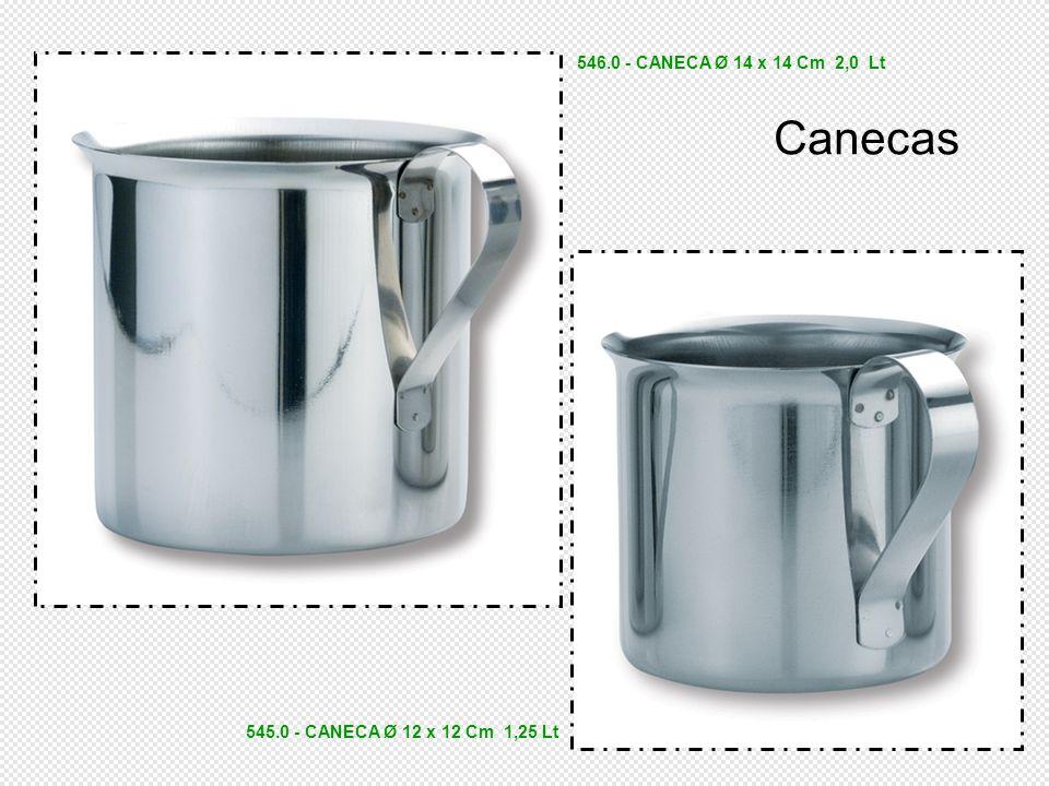 545.0 - CANECA Ø 12 x 12 Cm 1,25 Lt 546.0 - CANECA Ø 14 x 14 Cm 2,0 Lt Canecas