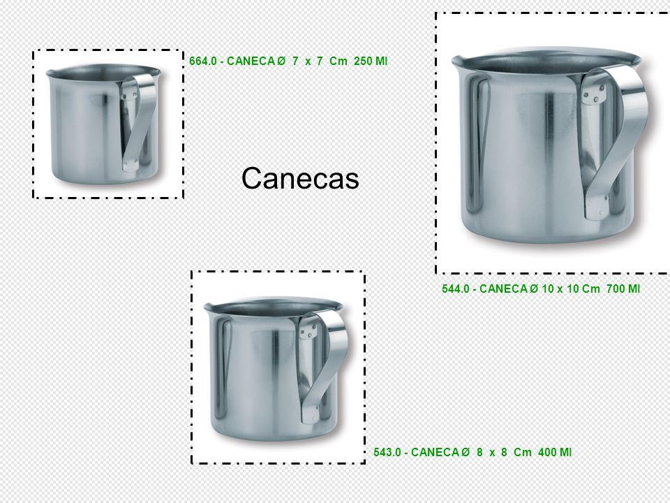 664.0 - CANECA Ø 7 x 7 Cm 250 Ml 543.0 - CANECA Ø 8 x 8 Cm 400 Ml 544.0 - CANECA Ø 10 x 10 Cm 700 Ml Canecas