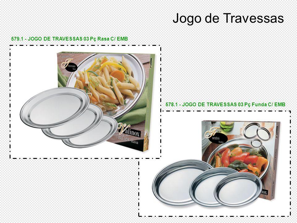 578.1 - JOGO DE TRAVESSAS 03 Pç Funda C/ EMB 579.1 - JOGO DE TRAVESSAS 03 Pç Rasa C/ EMB Jogo de Travessas