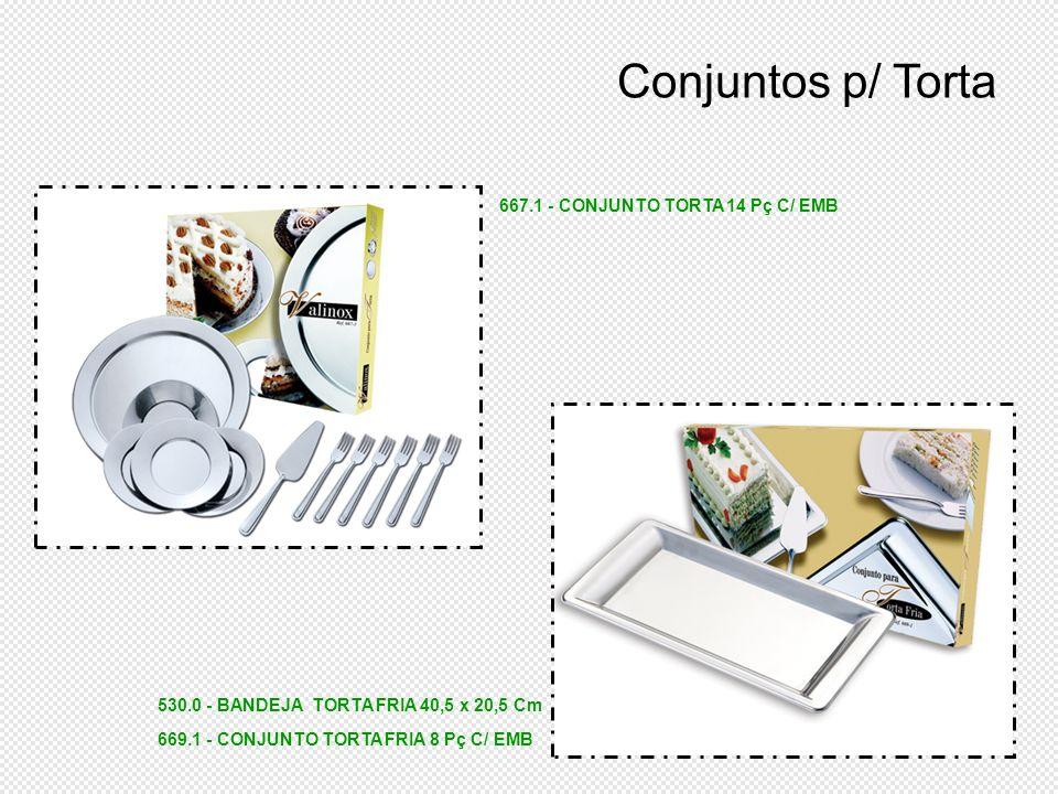 530.0 - BANDEJA TORTA FRIA 40,5 x 20,5 Cm 669.1 - CONJUNTO TORTA FRIA 8 Pç C/ EMB Conjuntos p/ Torta 667.1 - CONJUNTO TORTA 14 Pç C/ EMB