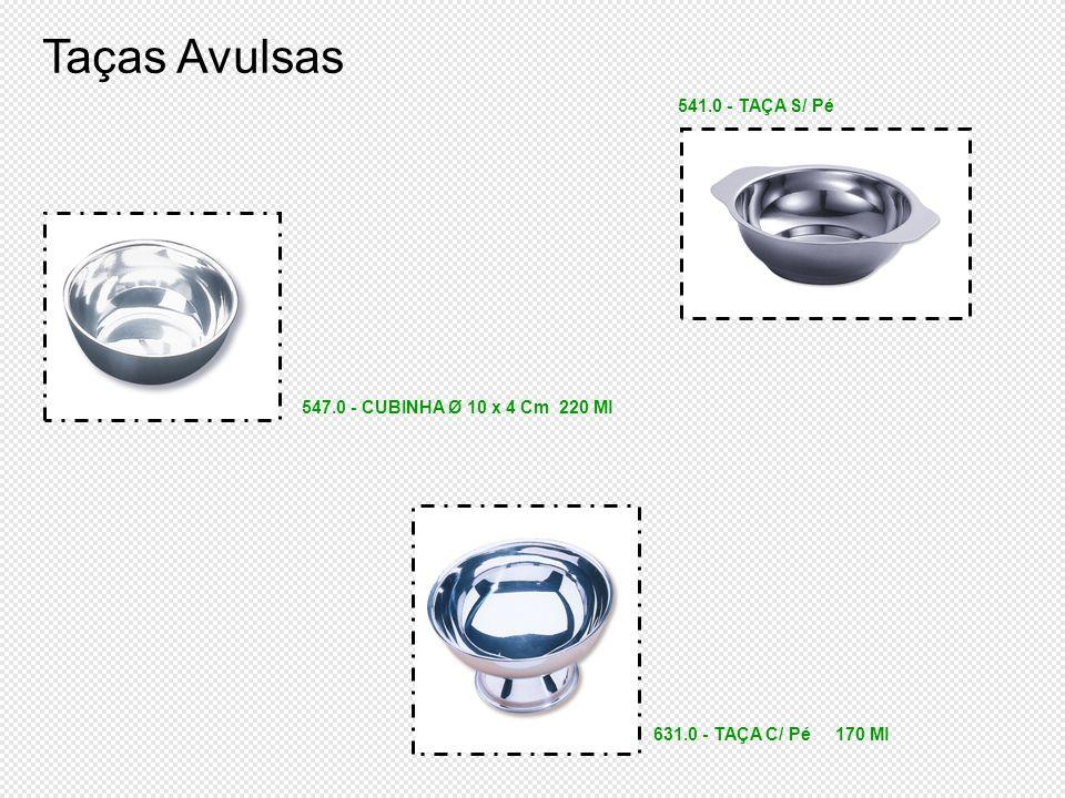 Taças Avulsas 631.0 - TAÇA C/ Pé 170 Ml 547.0 - CUBINHA Ø 10 x 4 Cm 220 Ml 541.0 - TAÇA S/ Pé
